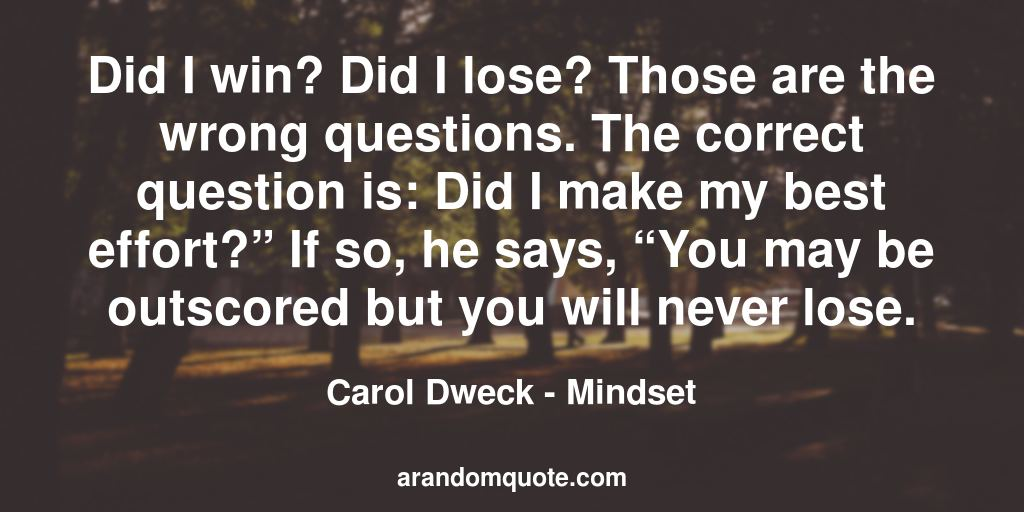 "Did I win? Did I lose? Those are the wrong questions. The correct question is: Did I make my best effort?"" If so, he says, ""You may be outscored but you will never lose. 