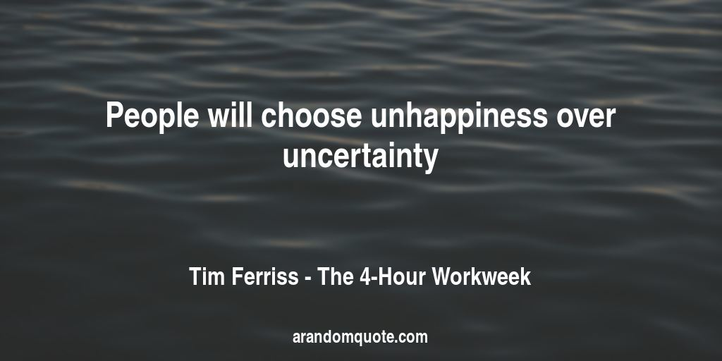 People will choose unhappiness over uncertainty | The 4-Hour Workweek - Tim Ferriss