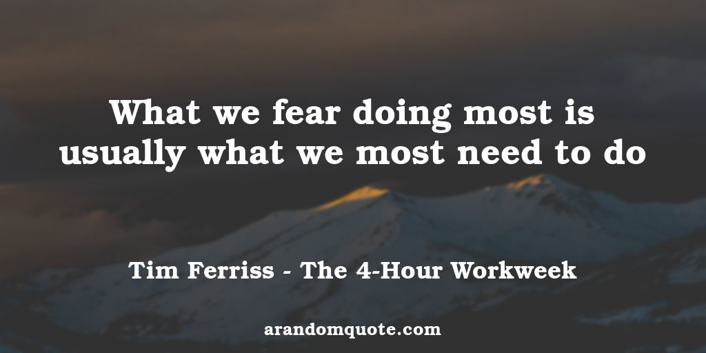 What we fear doing most is usually what we most need to do | The 4-Hour Workweek - Tim Ferriss